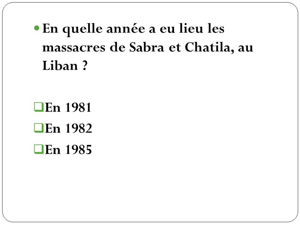 En quelle année a eu lieu les massacres de Sabra et Chatila, au Liban