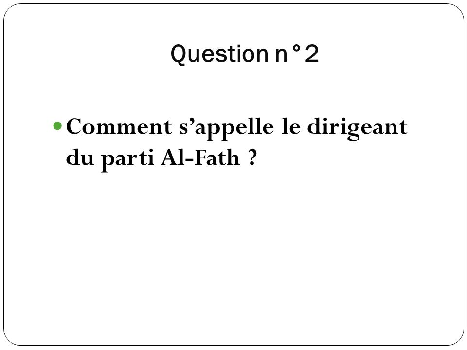 Question n°2 Comment s'appelle le dirigeant du parti Al-Fath