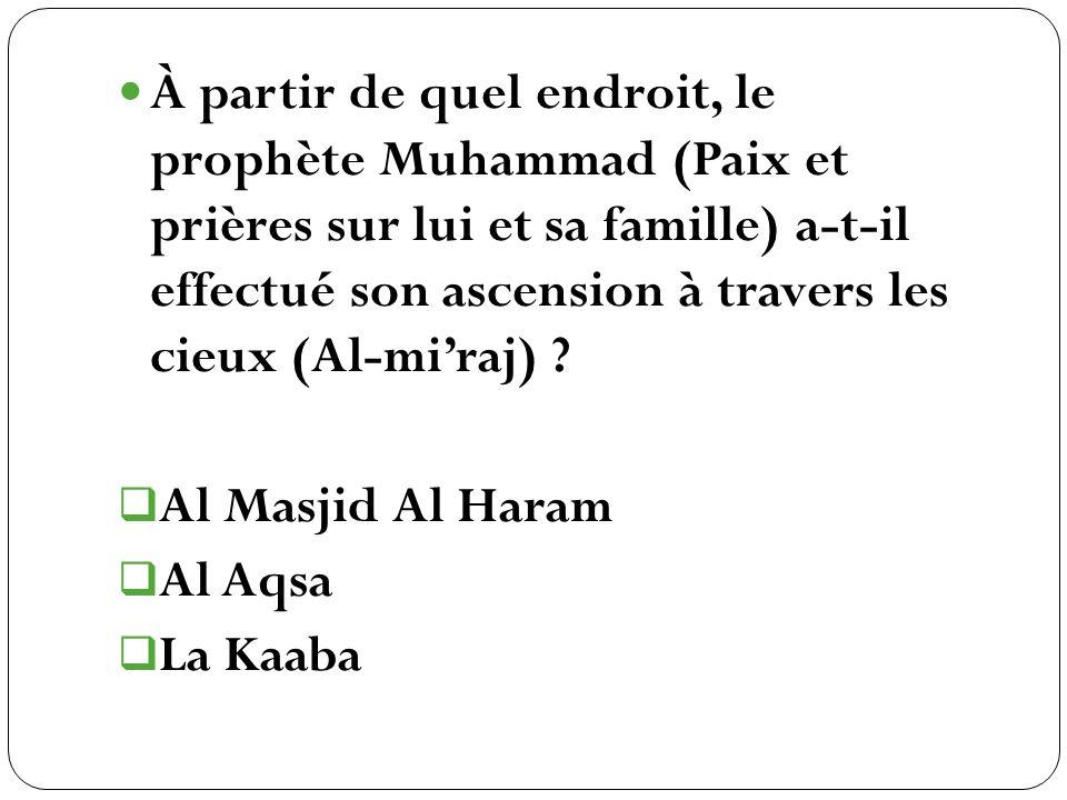 À partir de quel endroit, le prophète Muhammad (Paix et prières sur lui et sa famille) a-t-il effectué son ascension à travers les cieux (Al-mi'raj)