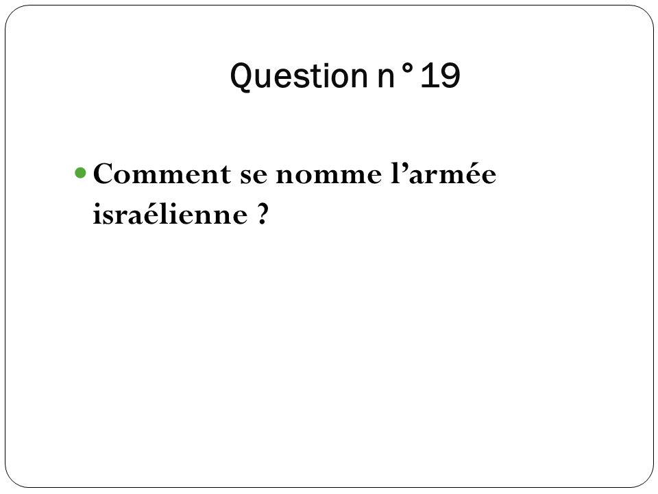 Question n°19 Comment se nomme l'armée israélienne