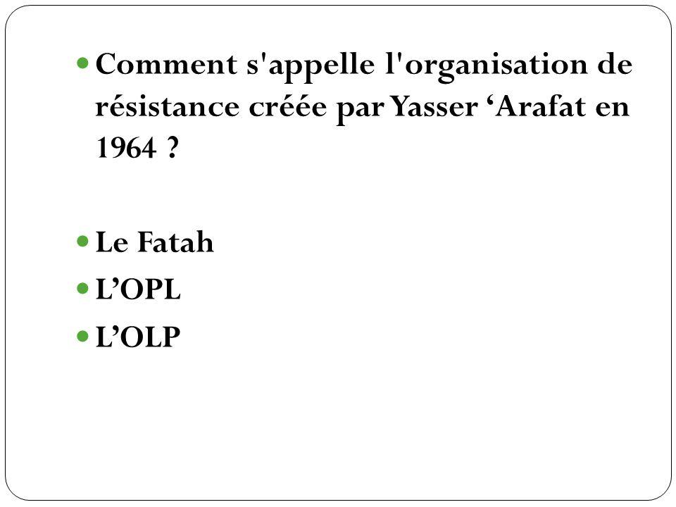Comment s appelle l organisation de résistance créée par Yasser 'Arafat en 1964