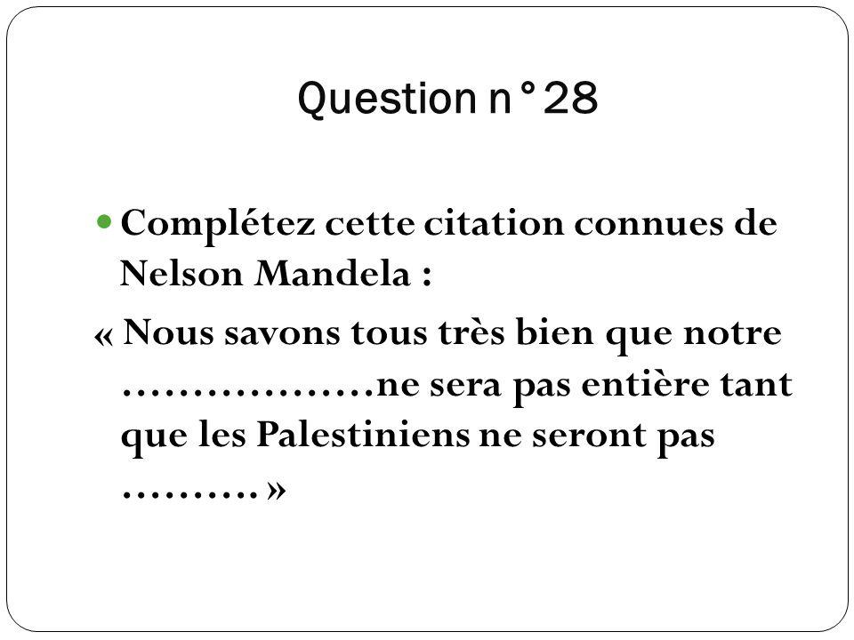 Question n°28 Complétez cette citation connues de Nelson Mandela :