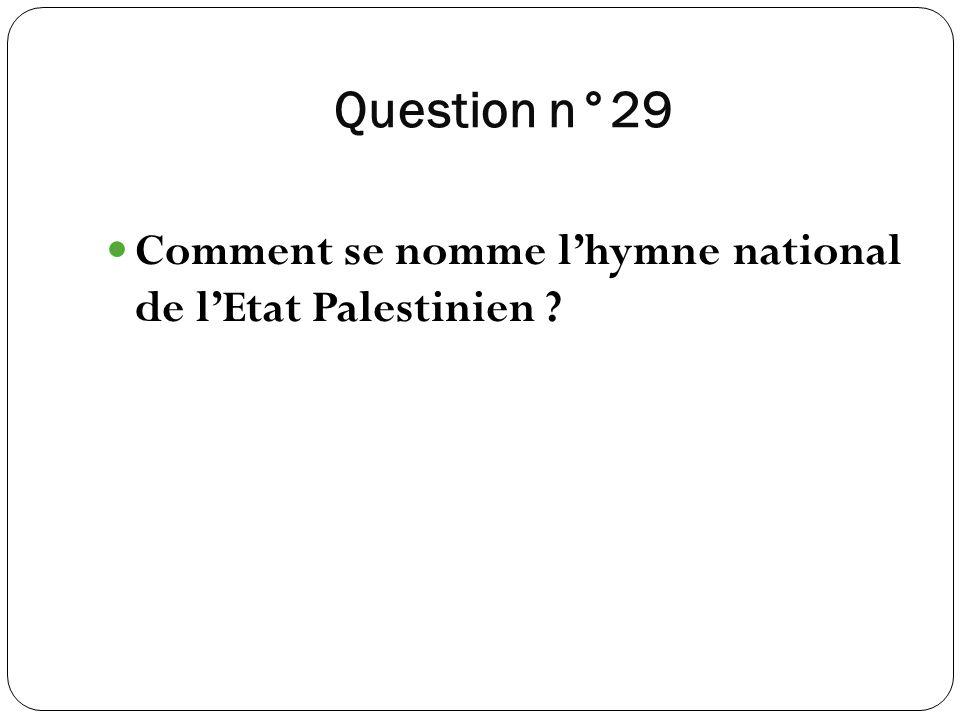 Question n°29 Comment se nomme l'hymne national de l'Etat Palestinien