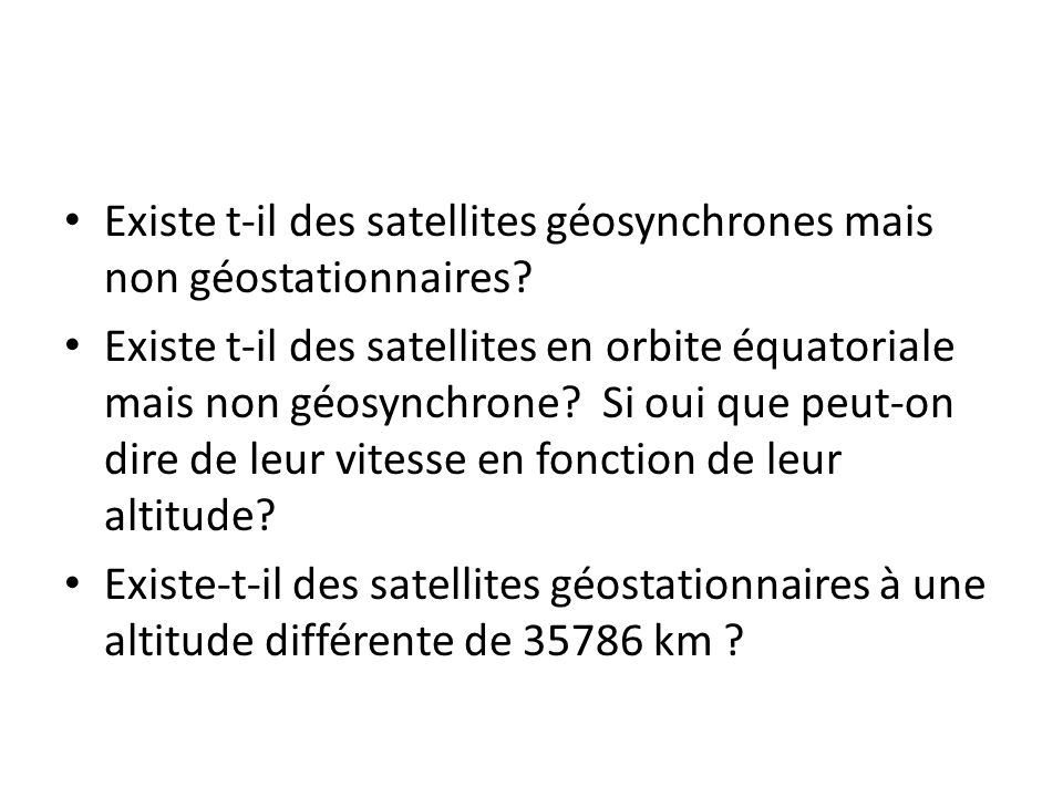Existe t-il des satellites géosynchrones mais non géostationnaires