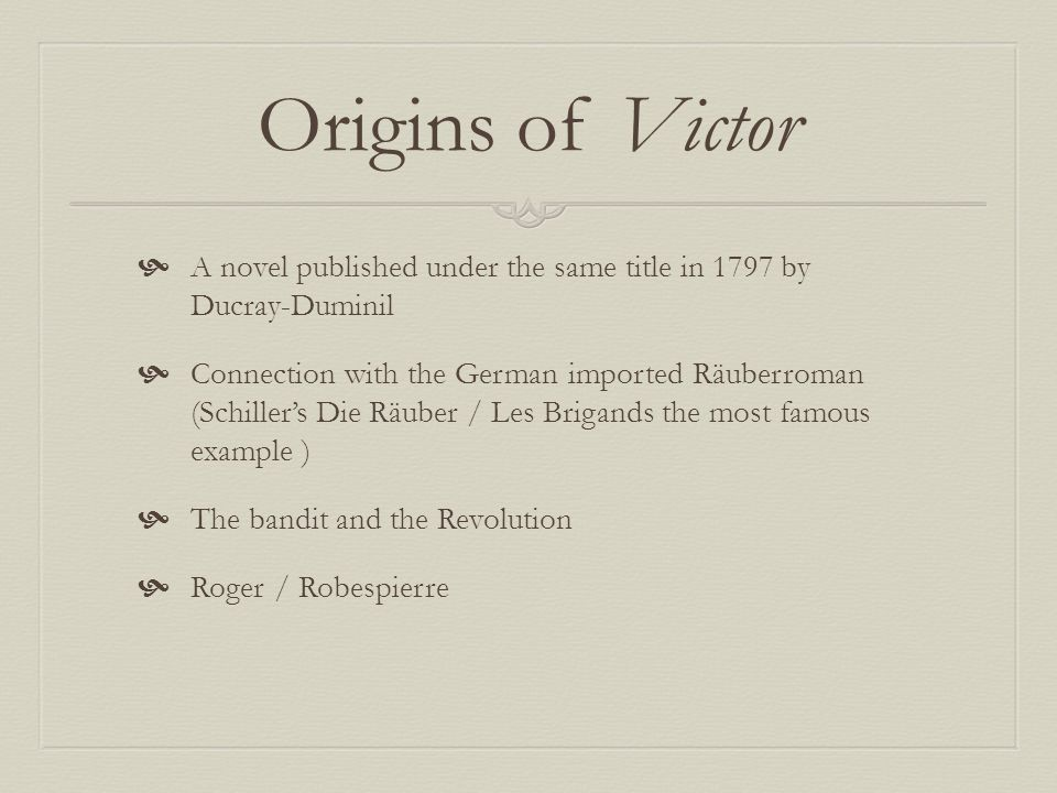 Origins of Victor A novel published under the same title in 1797 by Ducray-Duminil.