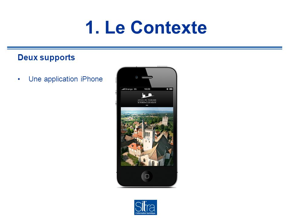1. Le Contexte Deux supports Une application iPhone