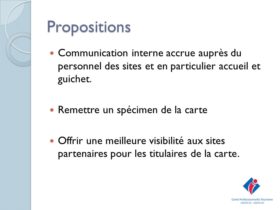 Propositions Communication interne accrue auprès du personnel des sites et en particulier accueil et guichet.