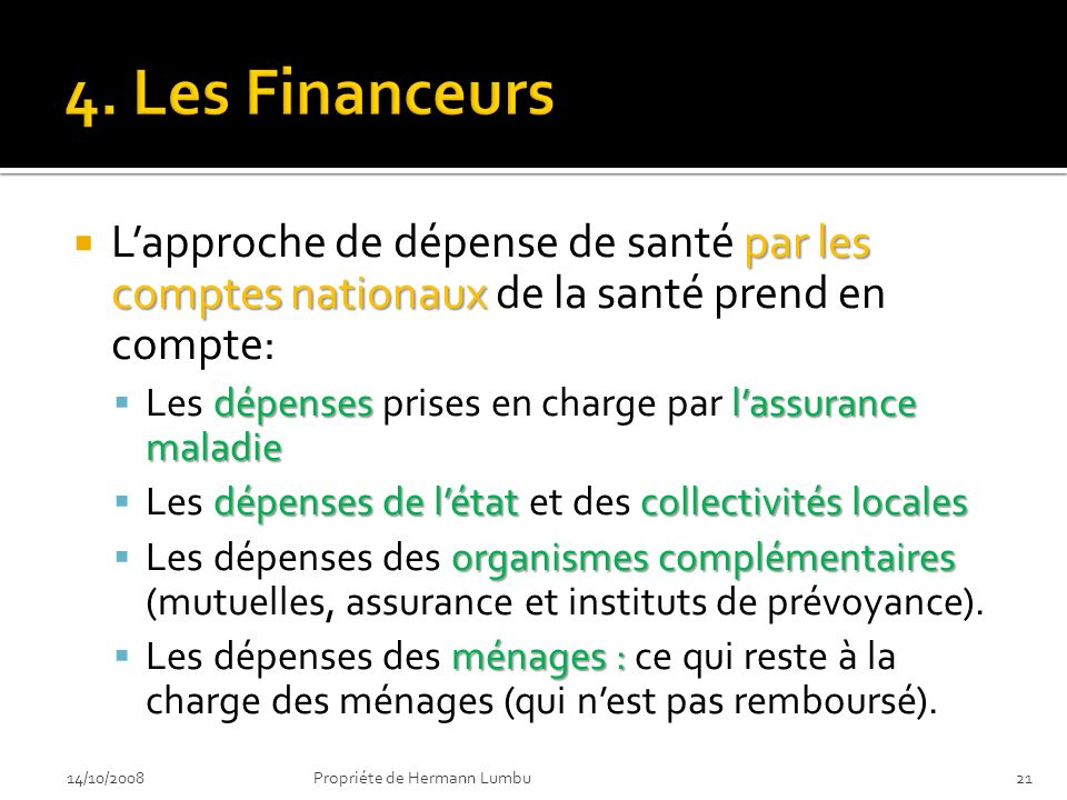 4. Les Financeurs L'approche de dépense de santé par les comptes nationaux de la santé prend en compte: