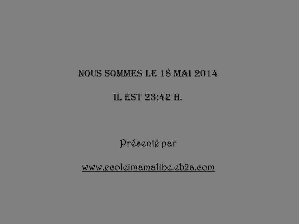 Nous sommes le 31 mars 2017 il est 04:48 h. Présenté par www.ecoleimamalibe.eb2a.com