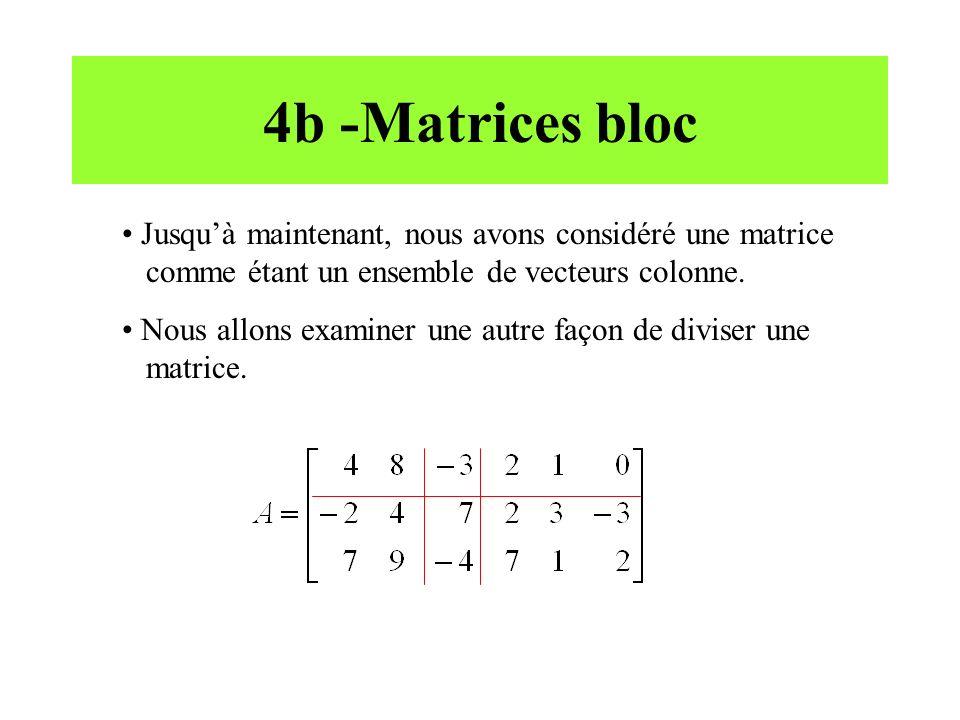4b -Matrices bloc Jusqu'à maintenant, nous avons considéré une matrice comme étant un ensemble de vecteurs colonne.