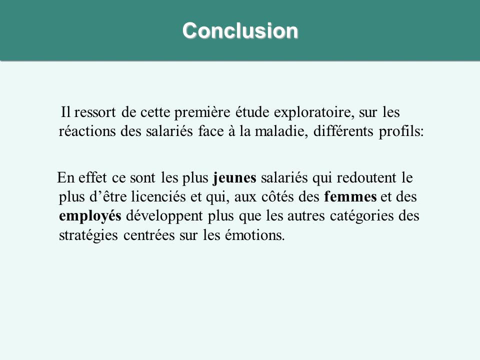Conclusion Il ressort de cette première étude exploratoire, sur les réactions des salariés face à la maladie, différents profils: