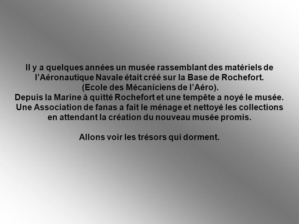 Il y a quelques années un musée rassemblant des matériels de l'Aéronautique Navale était créé sur la Base de Rochefort.