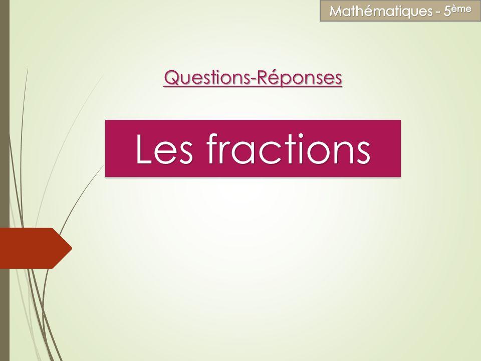Les fractions Questions-Réponses Mathématiques - 5ème