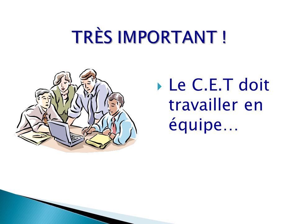 TRÈS IMPORTANT ! Le C.E.T doit travailler en équipe…