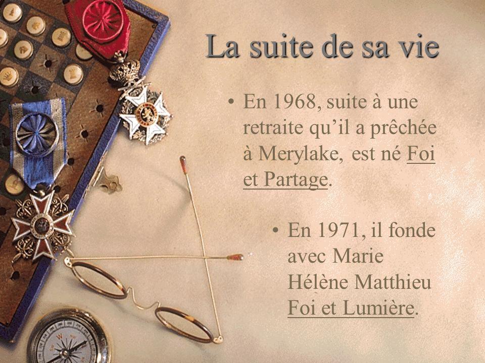 La suite de sa vie En 1968, suite à une retraite qu'il a prêchée à Merylake, est né Foi et Partage.