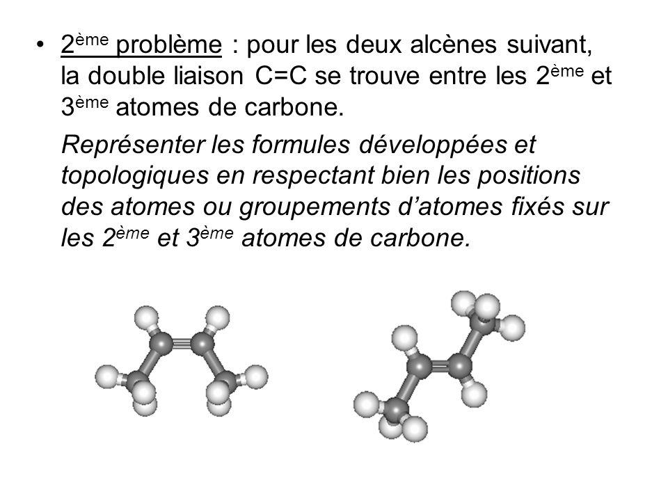 2ème problème : pour les deux alcènes suivant, la double liaison C=C se trouve entre les 2ème et 3ème atomes de carbone.