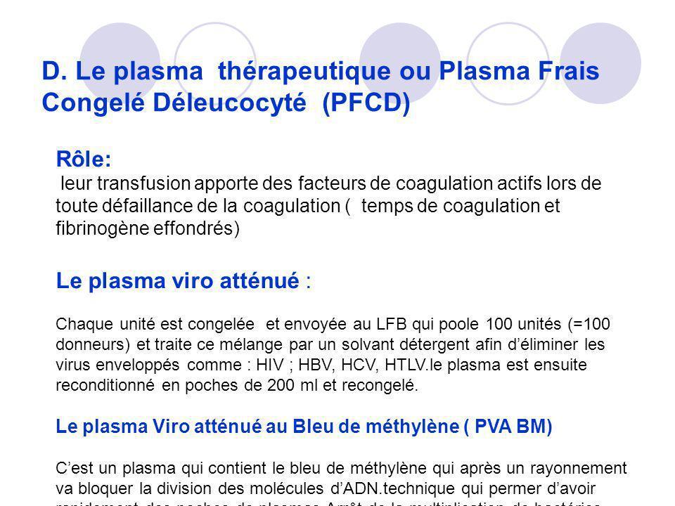 D. Le plasma thérapeutique ou Plasma Frais Congelé Déleucocyté (PFCD)