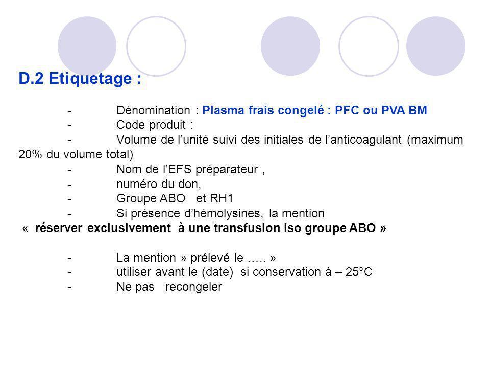 D.2 Etiquetage : - Dénomination : Plasma frais congelé : PFC ou PVA BM