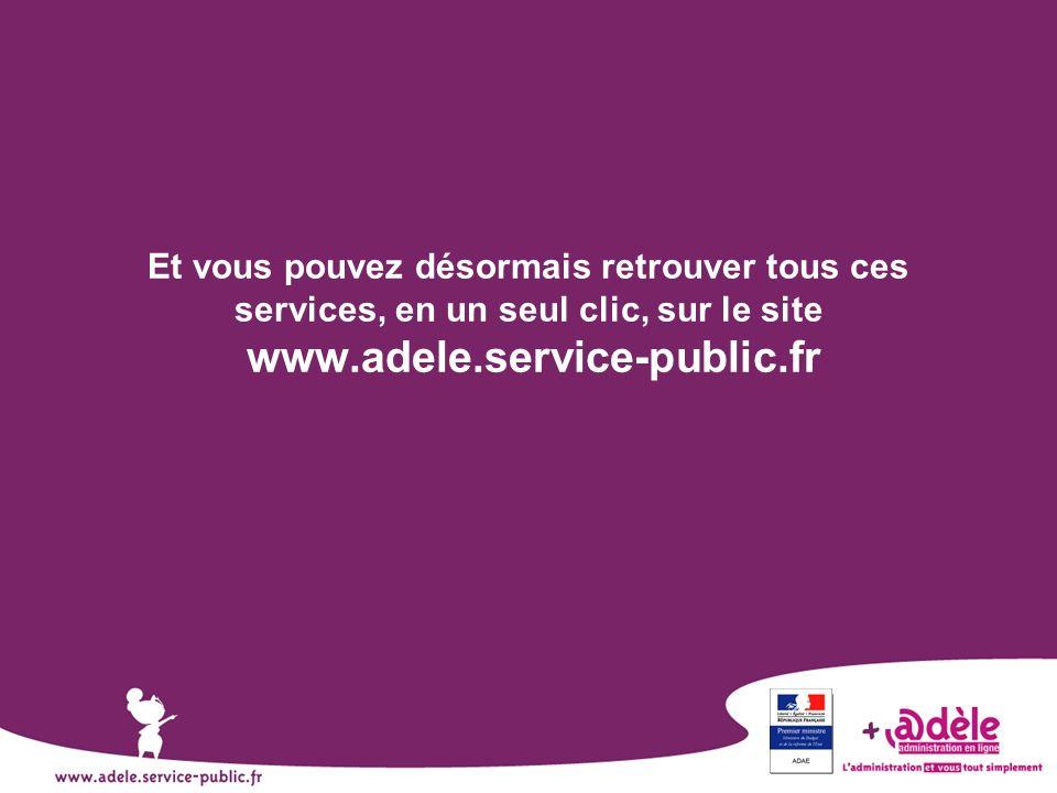 Et vous pouvez désormais retrouver tous ces services, en un seul clic, sur le site www.adele.service-public.fr