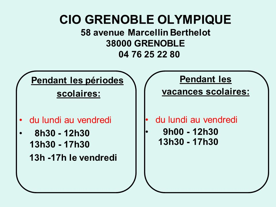 CIO GRENOBLE OLYMPIQUE 58 avenue Marcellin Berthelot 38000 GRENOBLE 04 76 25 22 80