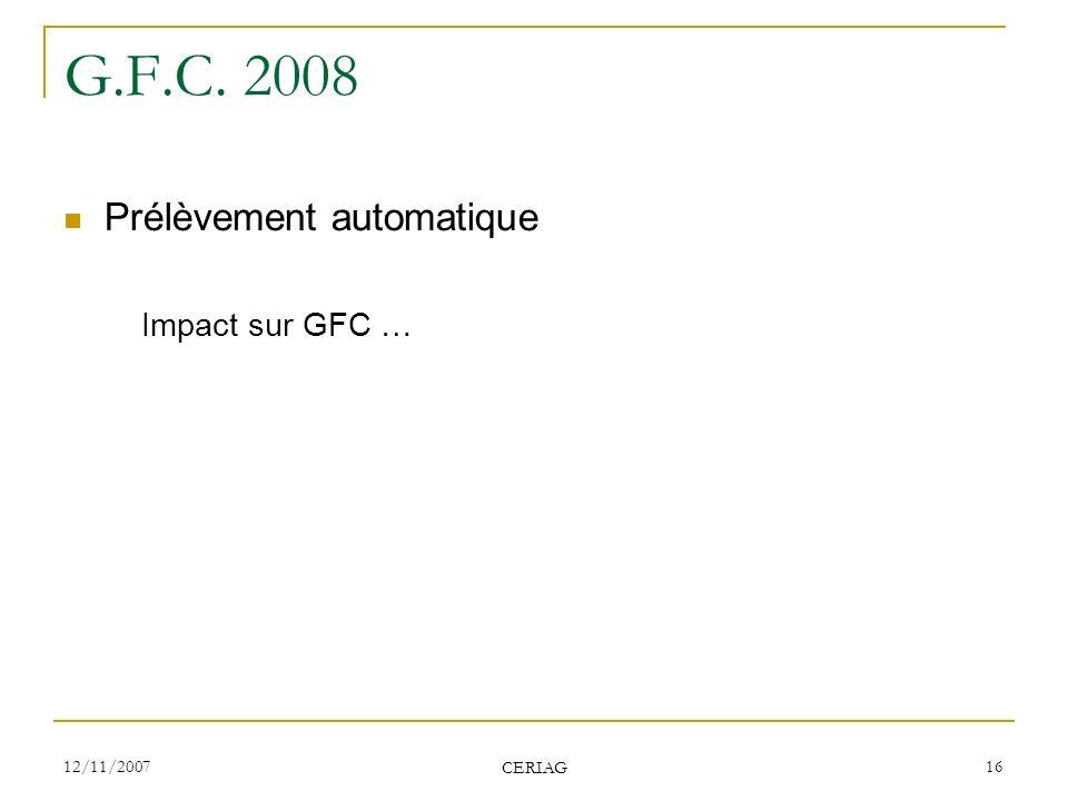G.F.C. 2008 Prélèvement automatique Impact sur GFC … 12/11/2007 CERIAG
