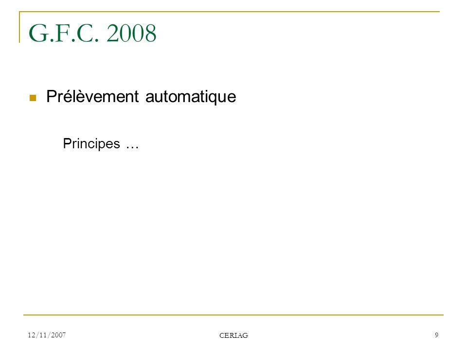 G.F.C. 2008 Prélèvement automatique Principes … 12/11/2007 CERIAG