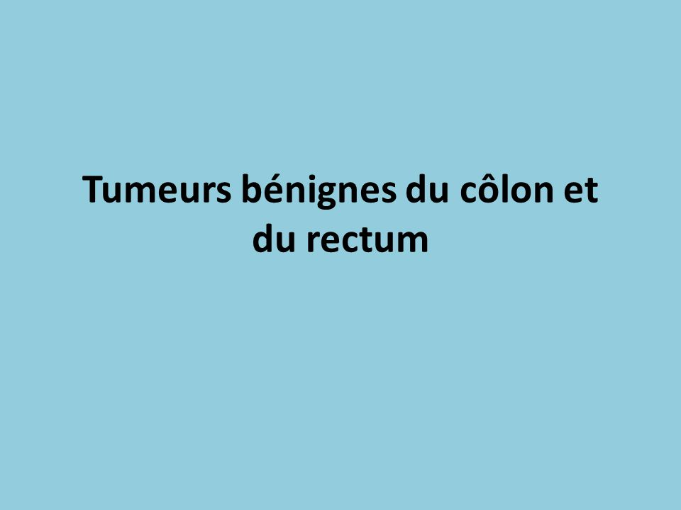 Tumeurs bénignes du côlon et du rectum