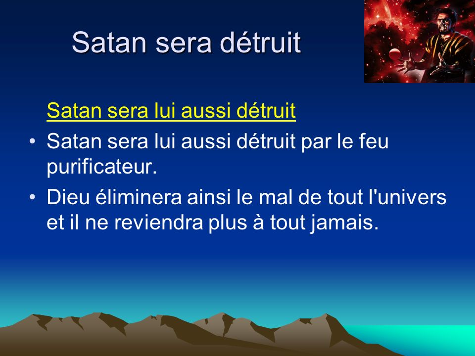 Satan sera détruit Satan sera lui aussi détruit