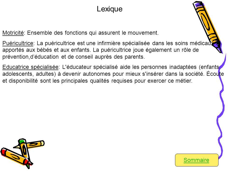 Lexique Motricité: Ensemble des fonctions qui assurent le mouvement.