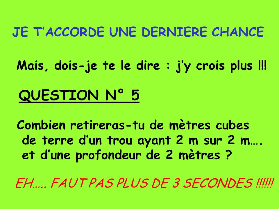 QUESTION N° 5 JE T'ACCORDE UNE DERNIERE CHANCE
