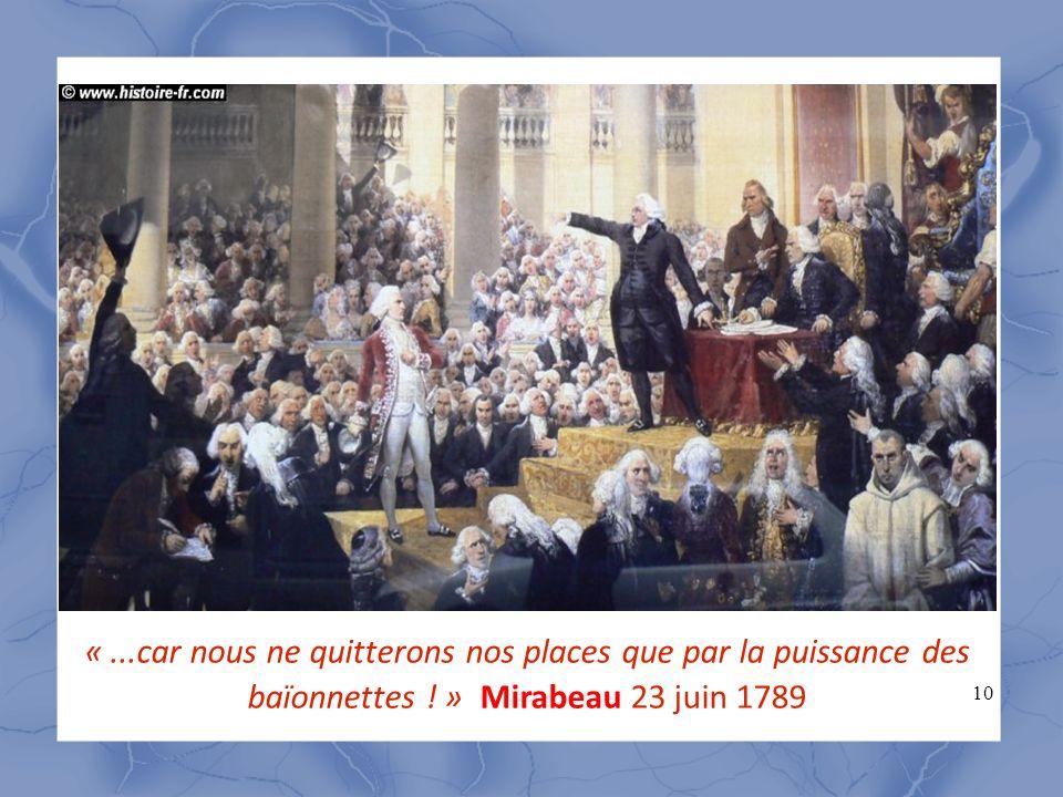 « ...car nous ne quitterons nos places que par la puissance des baïonnettes ! » Mirabeau 23 juin 1789