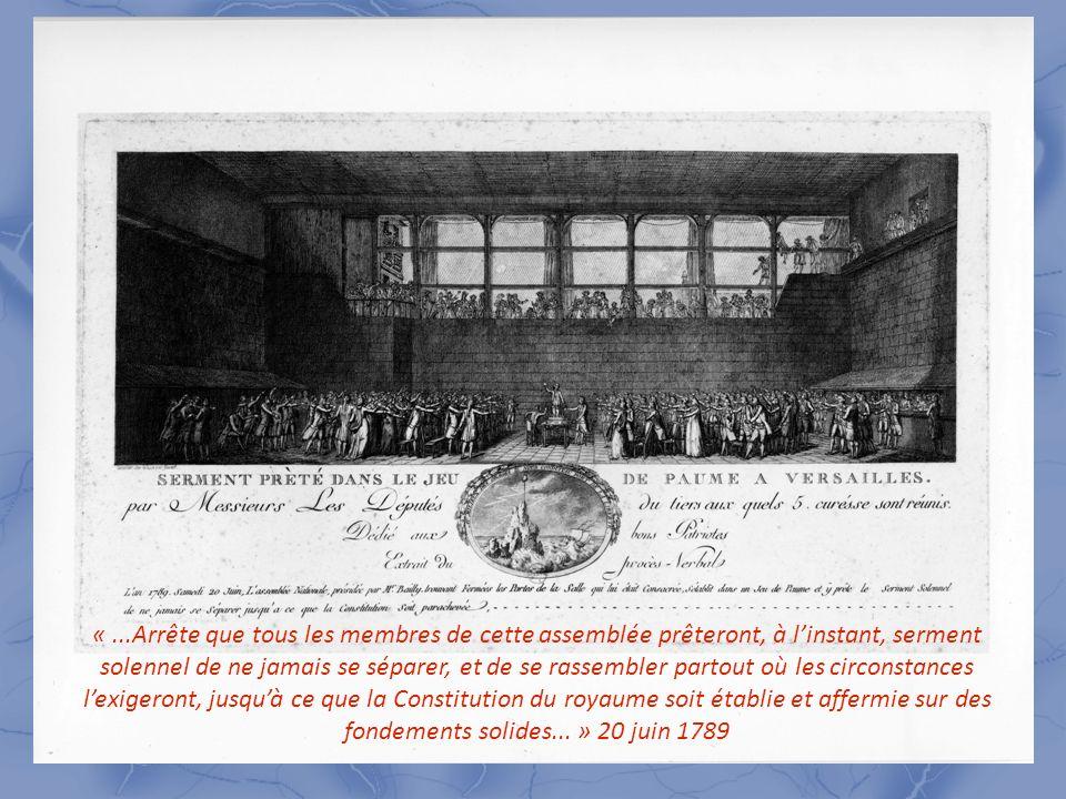 « ...Arrête que tous les membres de cette assemblée prêteront, à l'instant, serment solennel de ne jamais se séparer, et de se rassembler partout où les circonstances l'exigeront, jusqu'à ce que la Constitution du royaume soit établie et affermie sur des fondements solides... » 20 juin 1789