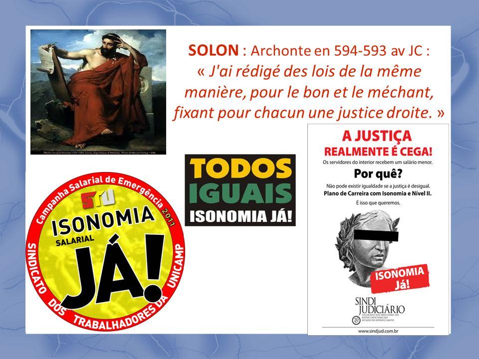 SOLON : Archonte en 594-593 av JC : « J ai rédigé des lois de la même manière, pour le bon et le méchant, fixant pour chacun une justice droite. »