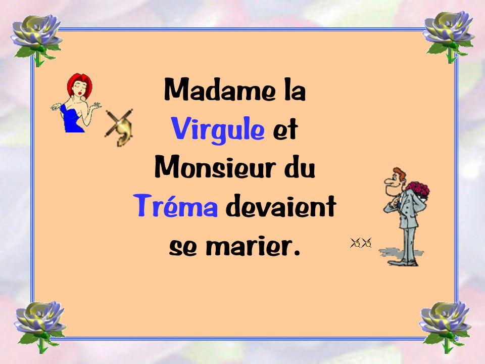 Madame la Virgule et Monsieur du Tréma devaient se marier.