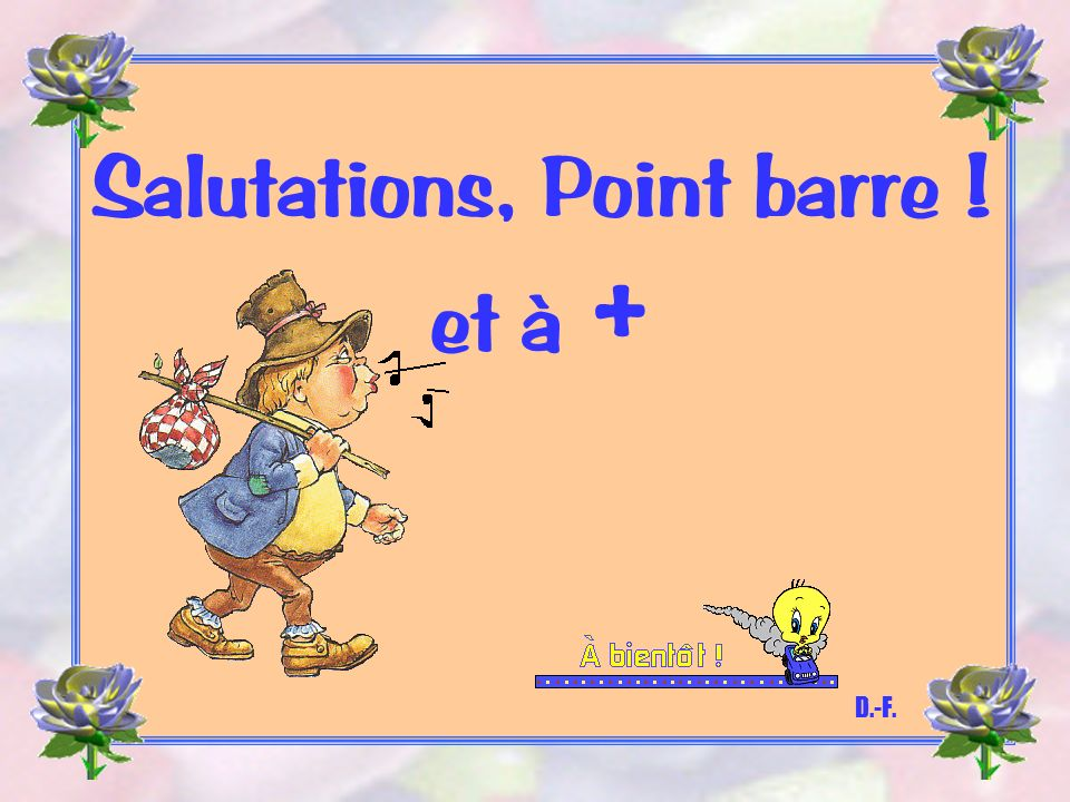 Salutations, Point barre !