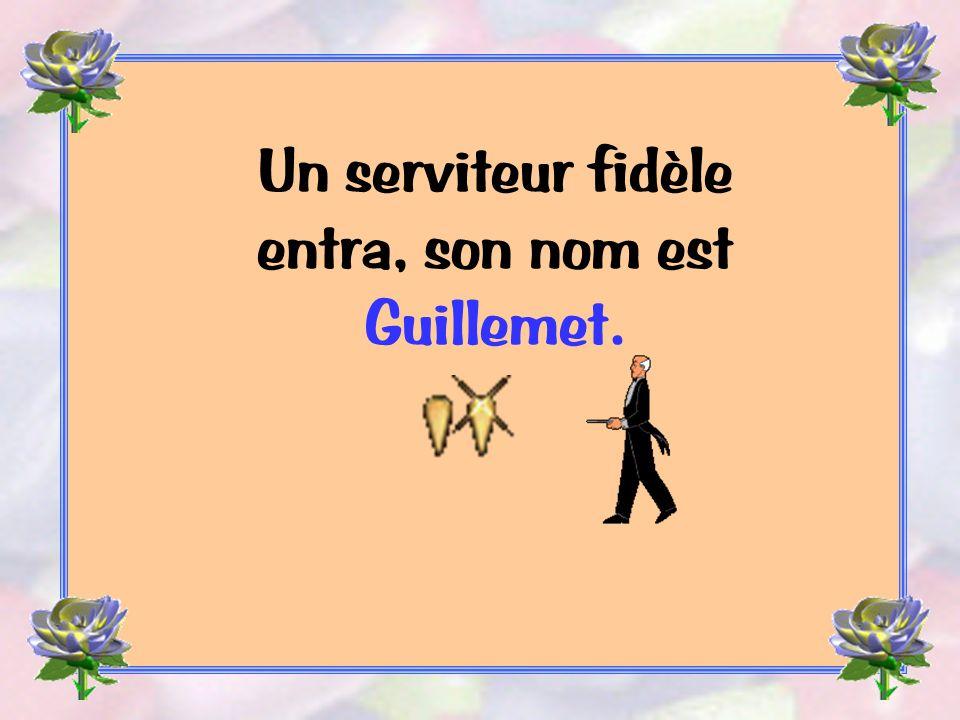 Un serviteur fidèle entra, son nom est Guillemet.