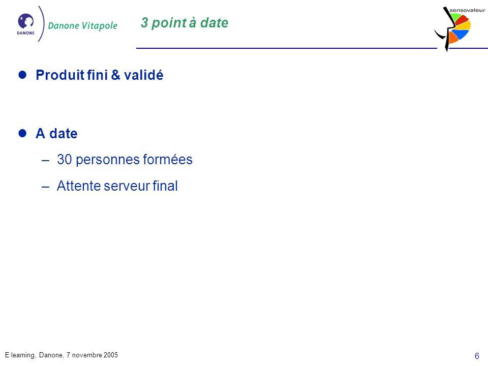 3 point à date Produit fini & validé A date 30 personnes formées Attente serveur final