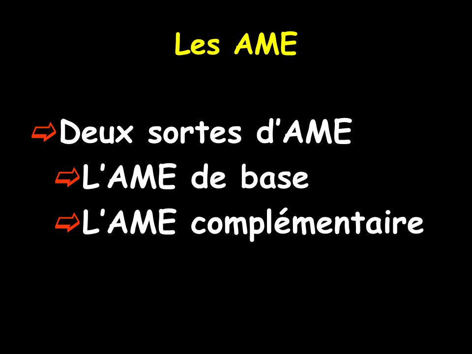 Les AME Deux sortes d'AME L'AME de base L'AME complémentaire