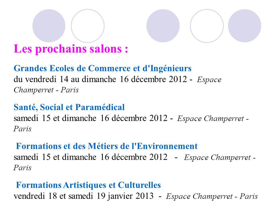 Les prochains salons : Grandes Ecoles de Commerce et d Ingénieurs du vendredi 14 au dimanche 16 décembre 2012 - Espace Champerret - Paris.