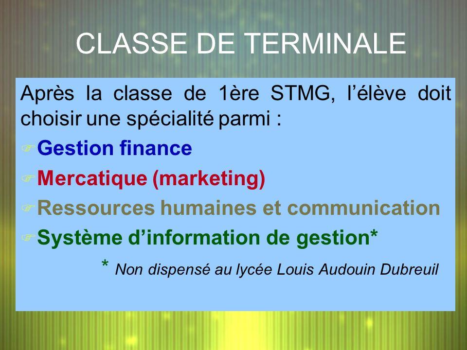 CLASSE DE TERMINALE Après la classe de 1ère STMG, l'élève doit choisir une spécialité parmi : Gestion finance.