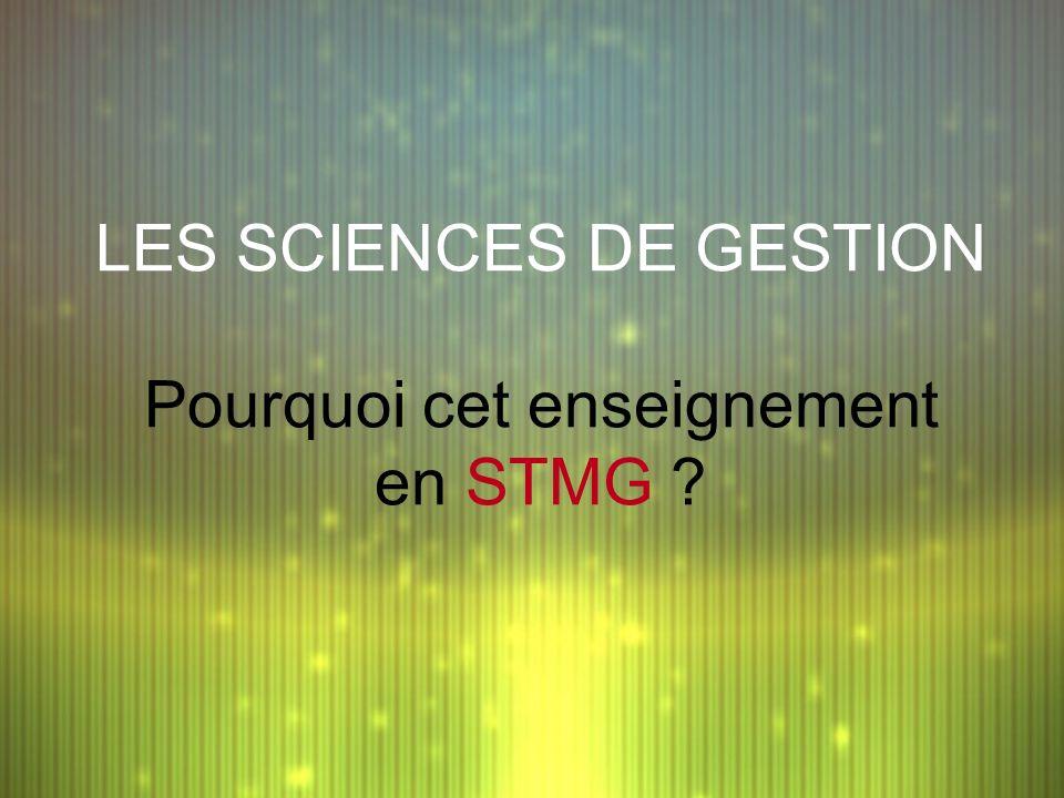 LES SCIENCES DE GESTION Pourquoi cet enseignement en STMG