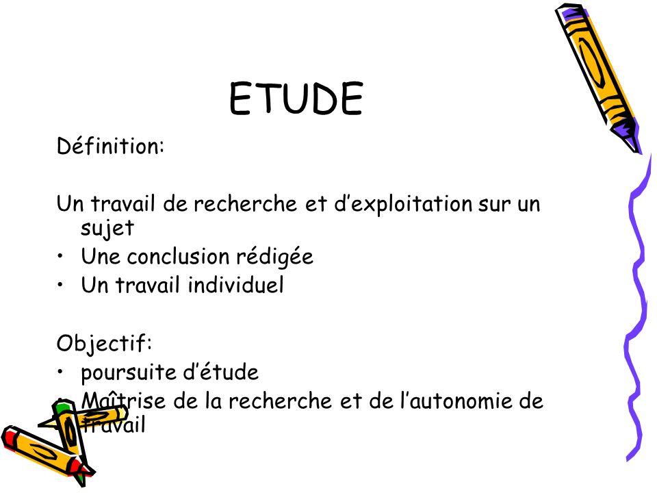 ETUDE Définition: Un travail de recherche et d'exploitation sur un sujet. Une conclusion rédigée.