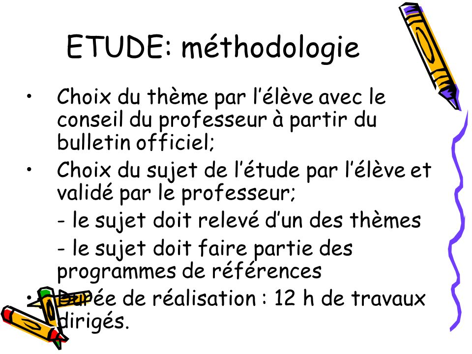 ETUDE: méthodologie Choix du thème par l'élève avec le conseil du professeur à partir du bulletin officiel;
