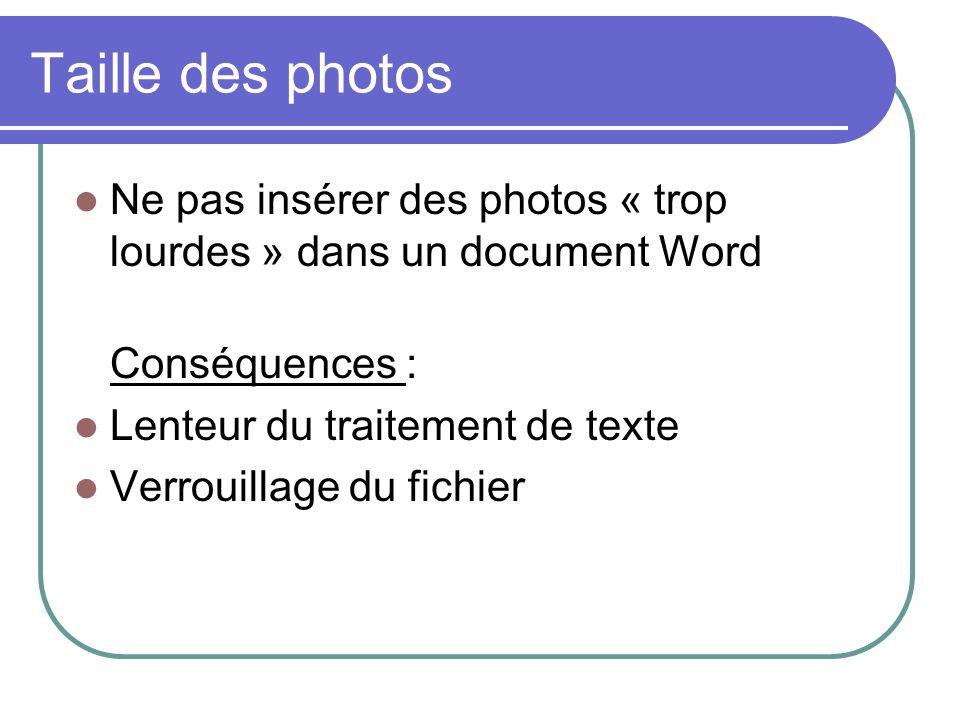 Taille des photos Ne pas insérer des photos « trop lourdes » dans un document Word. Conséquences :