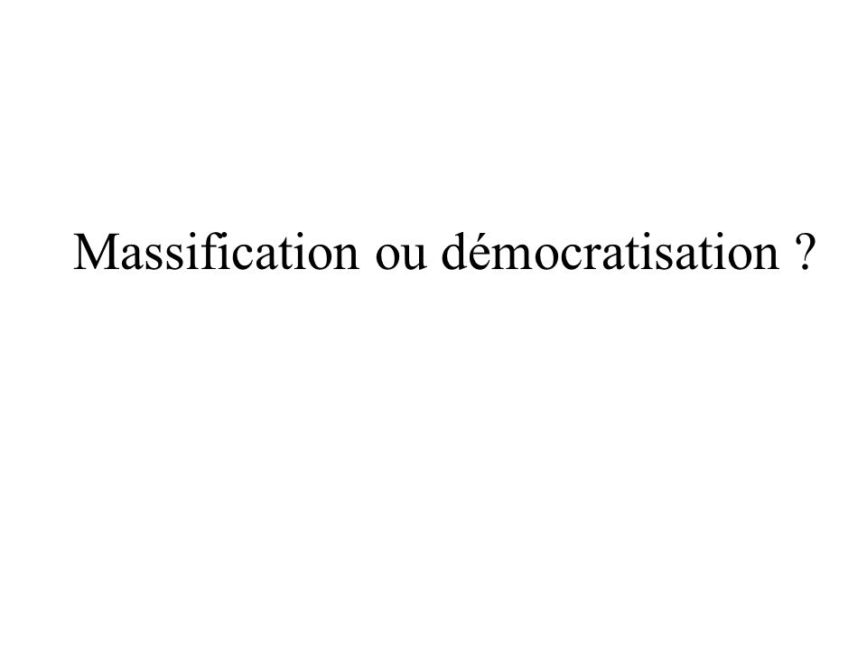 Massification ou démocratisation