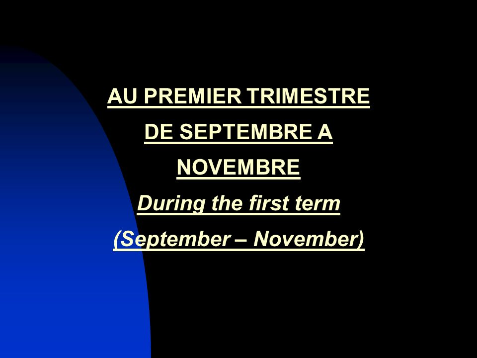 AU PREMIER TRIMESTRE DE SEPTEMBRE A NOVEMBRE During the first term (September – November)
