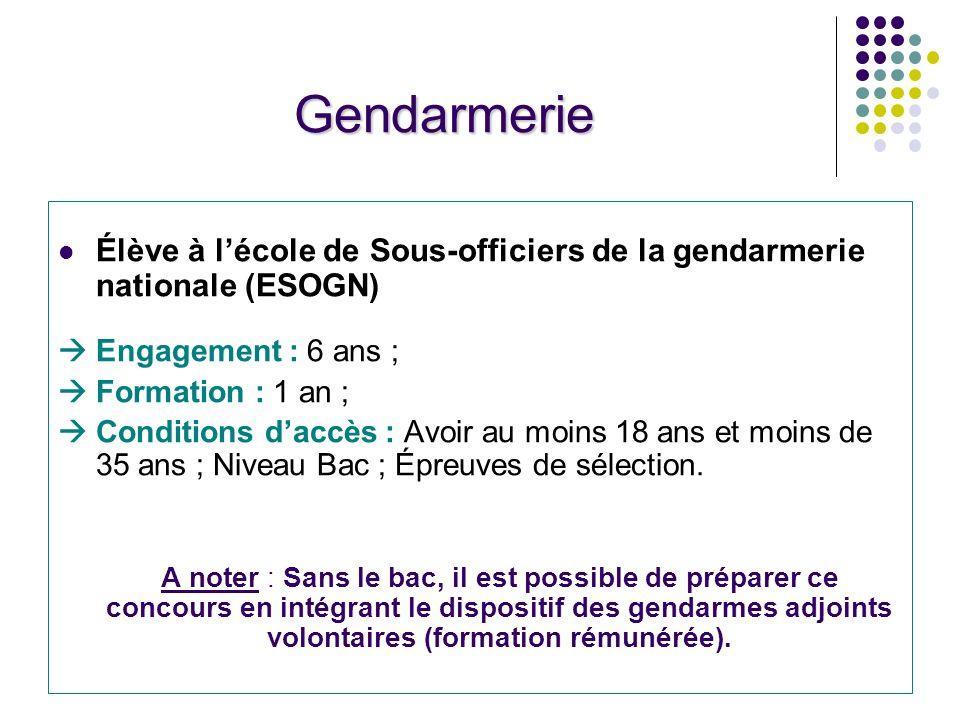 Gendarmerie Élève à l'école de Sous-officiers de la gendarmerie nationale (ESOGN)  Engagement : 6 ans ;