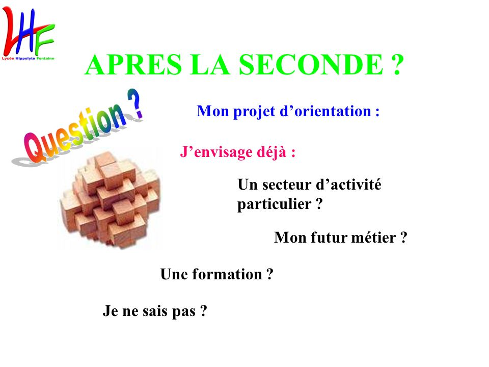 APRES LA SECONDE Question Mon projet d'orientation :