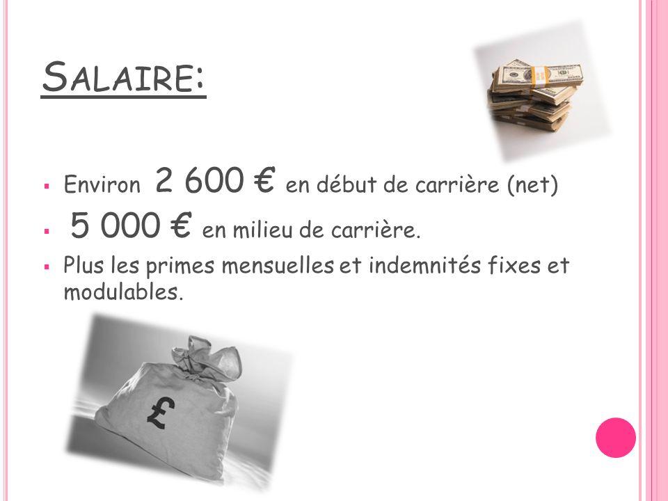 Salaire: Environ 2 600 € en début de carrière (net)