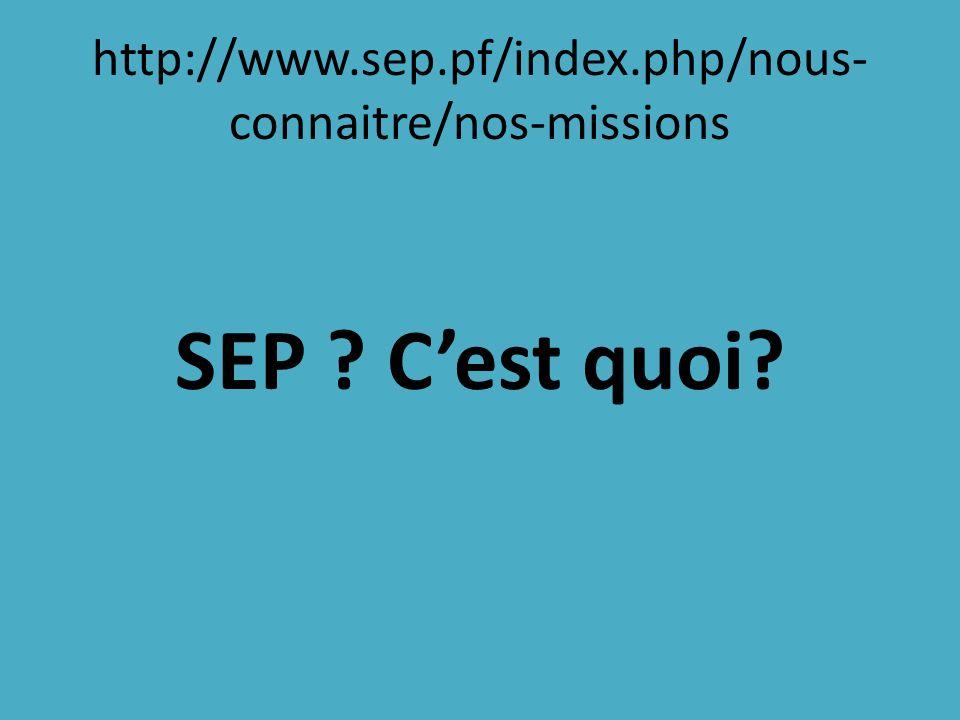 http://www.sep.pf/index.php/nous-connaitre/nos-missions SEP C'est quoi